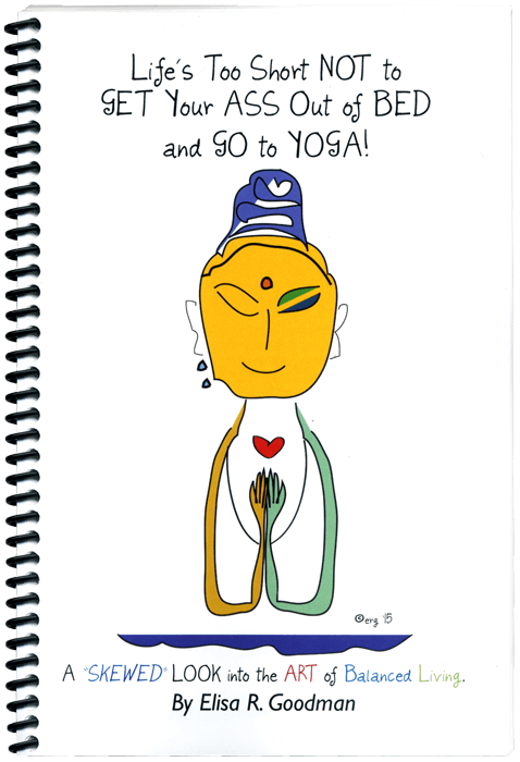 """Life's Too Short Not to Get Your Ass Out of Bed and Go To Yoga"" By Elisa Goodman"
